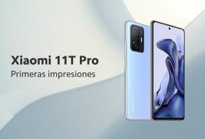 Primeras impresiones: Xiaomi 11T Pro I 5G