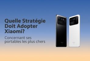 Quelle stratégie doit adopter Xiaomi?