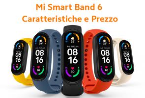 Mi Smart Band 6: Caratteristiche e Prezzo